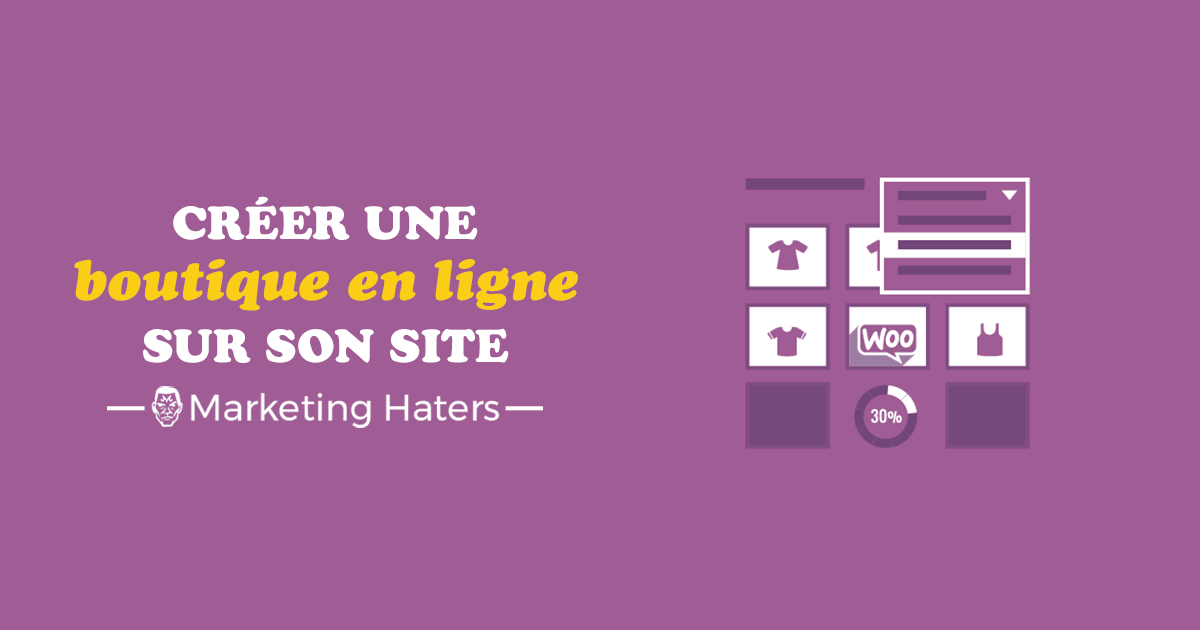 comment cr er une boutique en ligne sur son site marketing haters. Black Bedroom Furniture Sets. Home Design Ideas