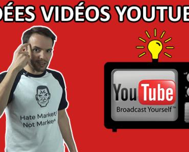 Idées de vidéos YouTube à faire sur sa chaîne : comment en trouver facilement plein de nouvelles