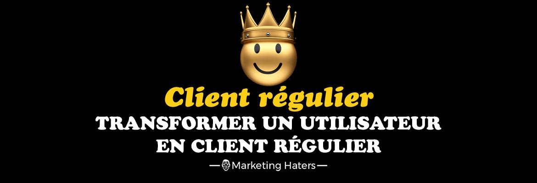 transformer un utilisateur en client régulier