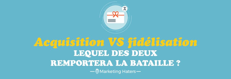 acquisition vs fidélisation