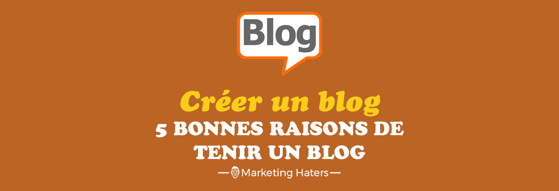 tenir un blog : pourquoi créer un blog