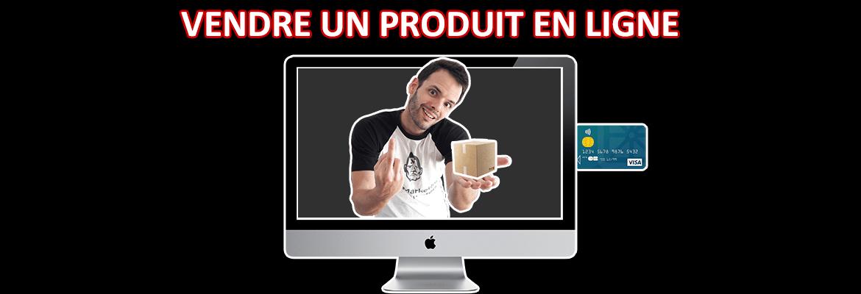 vendre un produit en ligne : comment bien vendre un produit sur internet